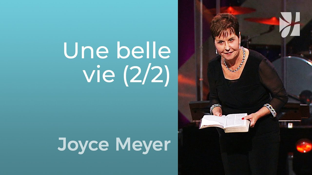 La vie que vous avez toujours voulue (2/2) - Joyce Meyer - Grandir avec Dieu