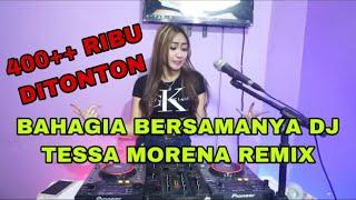 LAGU VIRAL TIK TOK BAHAGIA BERSAMANYA DJ TESSA MORENA REMIX
