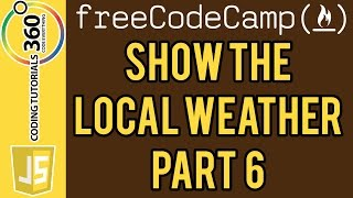 Show the Local Weather Project Part 6: Free Code Camp
