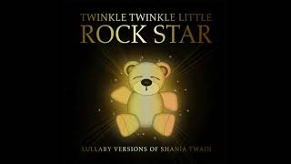 You're Still The One - Lullaby Versions of Shania Twain by Twinkle Twinkle Little Rock Star