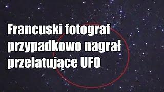 Francuski fotograf przypadkowo nagrał przelatujące UFO