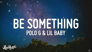 Polo G - Be Something (Lyrics) (feat. Lil Baby)