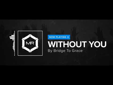 Bridge To Grace - Without You [HD]