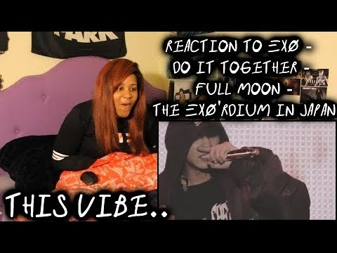 REACTION TO EXO - Do It Together - Full Moon - The EXO'rDIUM IN JAPAN