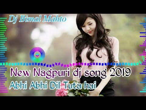 New Nagpuri Dj Song 2019//Abhi Abhi Dil Tuta hai//New Nagpuri song 2019
