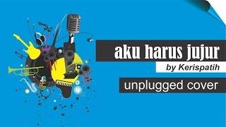 Aku Harus Jujur by Kerispatih | unplugged cover