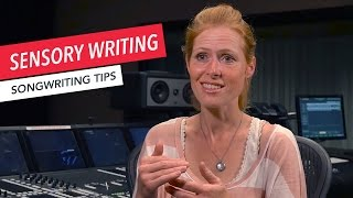How to Write a Song: Sensory Writing Tricks | Songwriting | Tips & Techniques