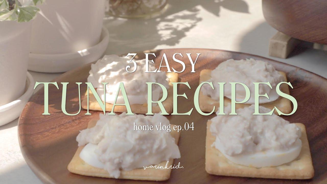 EN SUB] Home Vlog | 3 Easy Tuna Recipes เมนูง่ายๆ จากทูน่ากระป๋อง | varinkrid
