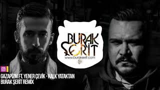 Gazapizm ft. Yener Çevik - Kalk Yataktan (Burak Şerit Remix) Video