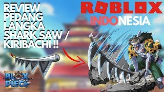 REVIEW AND HOW TO GET SWORD SHARK SAW/KIRIBACHI-ROBLOX INDONESIA #7 (BLOX PIECE)