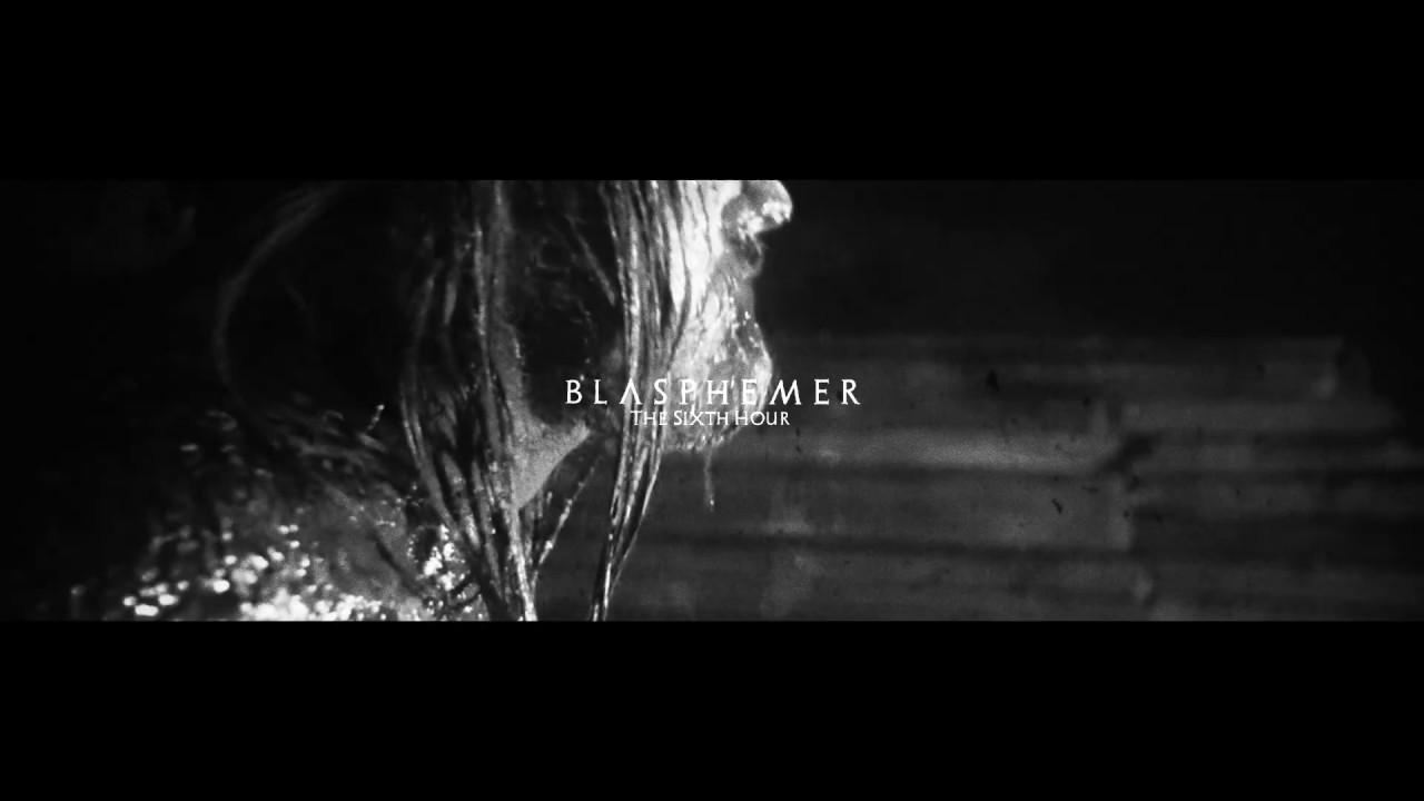Blasphemer  - The Sixth Hour