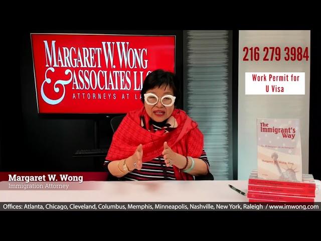 New! Work Authorization for U Visa Applicants   Margaret W. Wong & Associates   Immigration Lawyer