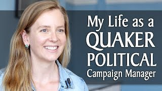 My Life As a Quaker Political Campaign Manager