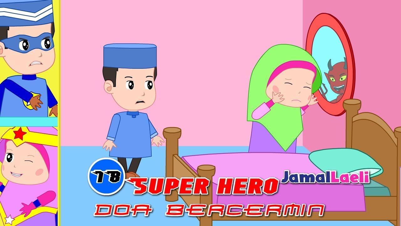 Super Hero Seri 18-Doa Bercermin-Anak Islam-Bersama Jamal Laeli