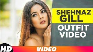 Shehnaz Gill | Outfit Video | Armaan Bedil | Sukh-E | Jashan Nanarh | Latest Punjabi Songs 2018
