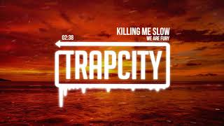 WE ARE FURY - Killing Me Slow
