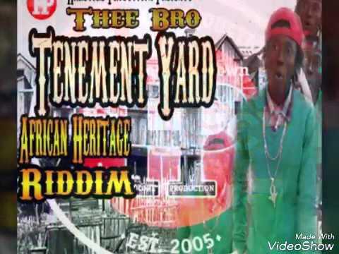 Thee Bro Tenement Yard African Heritage Riddim 2017