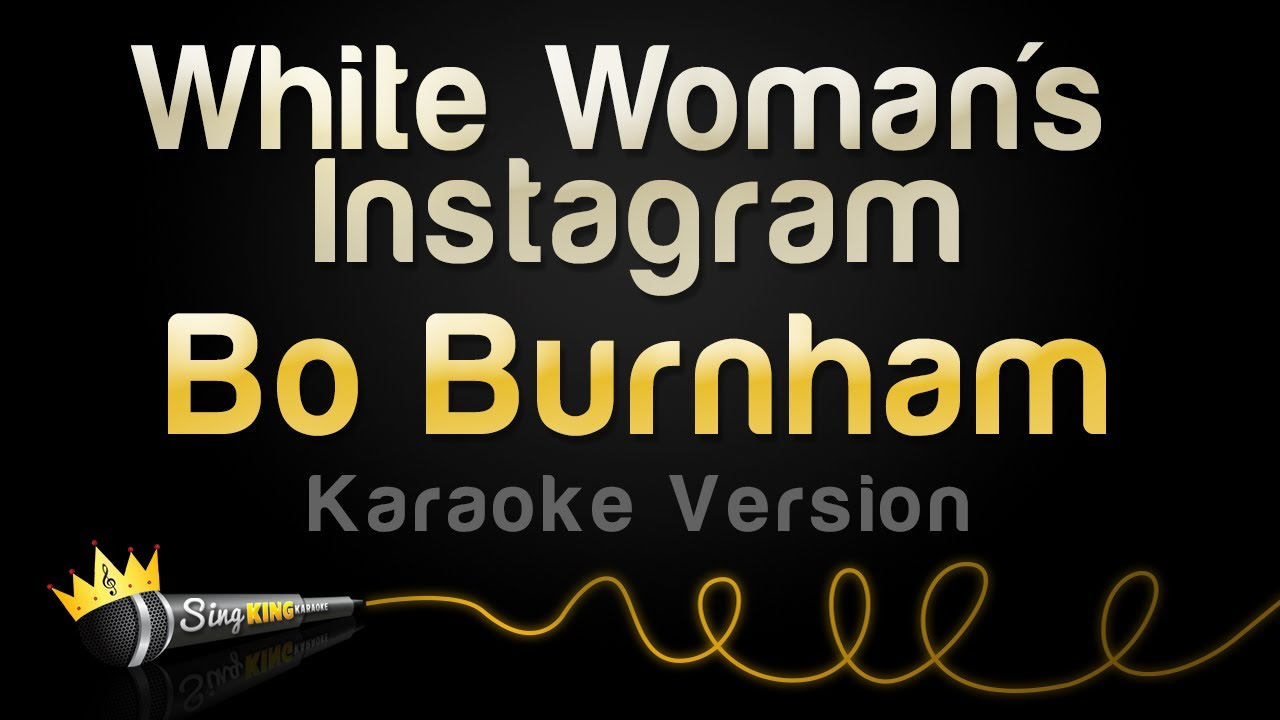 Bo Burnham - White Woman's Instagram (Karaoke Version)