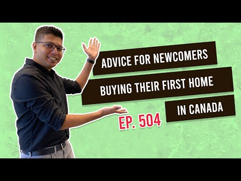 Advice For Newcomers Buying Their First Home In Canada