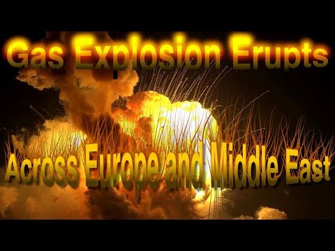 Gas Explosion Erupts Across Europe and in the Middle East