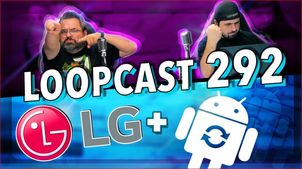 Download TEM UM SMARTPHONE LG? SAIBA COMO FICAM AS ATUALIZAÇÕES! Loopcast 292!