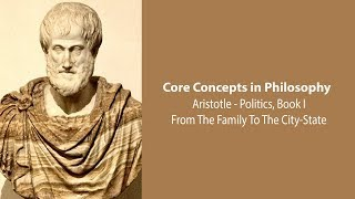 Aristotle, Politics book 1 | From the Family To The City-State | Philosophy Core Concepts