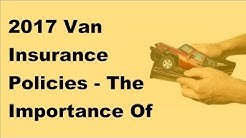 2017 Van Insurance Policies  | The Importance Of Having Vehicle Insurance