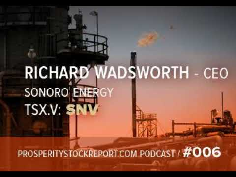 006: Richard Wadsworth - CEO Sonoro Energy