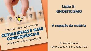 Lição 5 | GNOSTICISMO: A negação da matéria - Pr Sergio Freitas