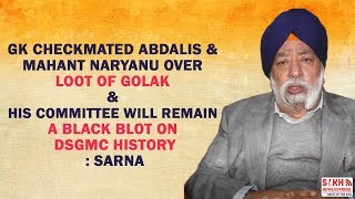GK Checkmated Abdalis & Mahant Naryanu over loot of Golak & will Remain A Black Blot says Sarna  SNE