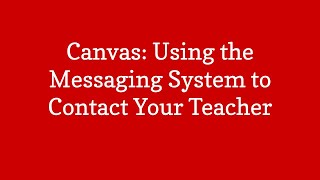 Canvas:  Using the Messaging System to Contact Your Teacher