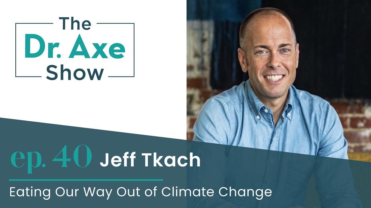 Eating Our Way Out of Climate Change   The Dr. Axe Show   Podcast Episode 40