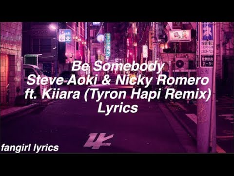 Be Somebody || Steve Aoki & Nicky Romero ft. Kiiara (Tyron Hapi Remix) Lyrics