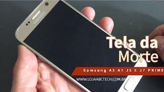 Tela da Morte Samsung A5,A7 J5 e J7 Prime