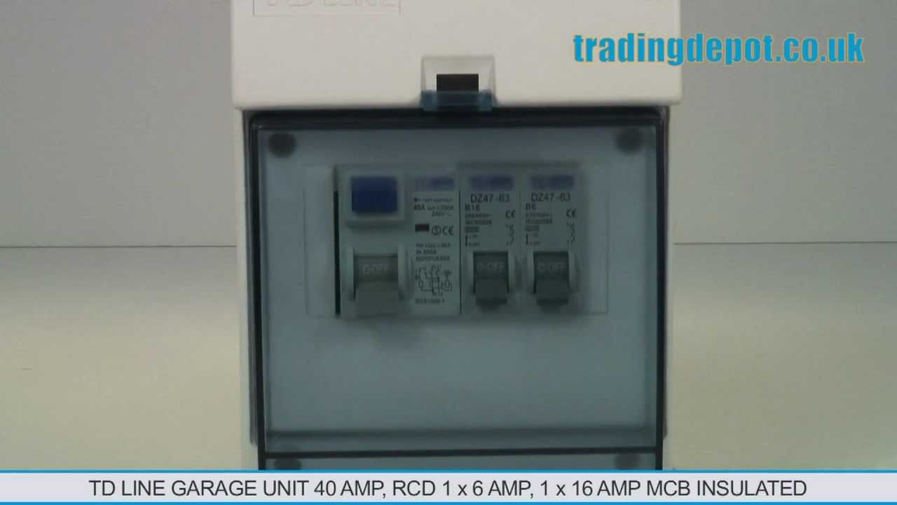 TRADING DEPOT: TDLine Garage Unit 40amp RCD 1x6amp, 1x16amp MCB Insulated Part no: TDGU616  YouTube
