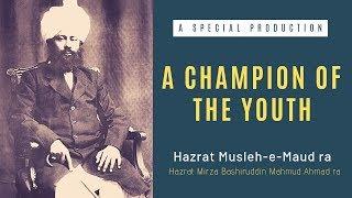 Hazrat Mirza Bashiruddin Mahmood Ahmad - A Champion of the Youth