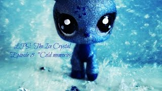 LPS: The Ice Crystal (Episode #8 Cold Memories)