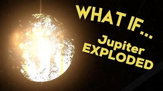 WHAT IF JUPITER EXPLODED
