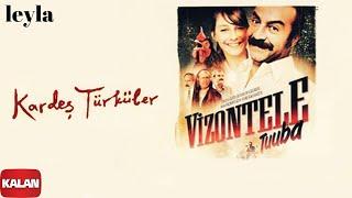 Kardeş Türküler - Leyla [ Vizontele Tuuba © 2004 Kalan Müzik ]