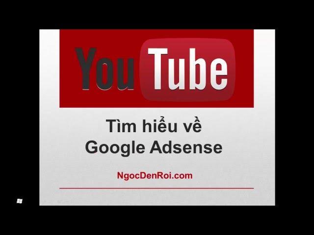 [Ngọc Đến Rồi] [Bài 3] – Google Adsense là gì? Cách hoạt động của Google Adsense – Serie kiếm tiền với Youtube