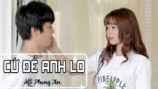 Cứ Để Anh Lo - Hồ Phong An (Gia Huy-Lan Hương)