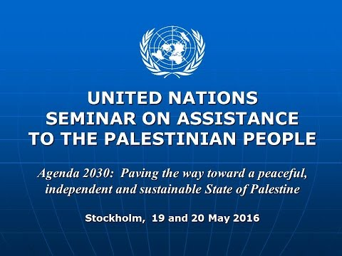 United Nations Seminar on Assistance to the Palestinian People, Stockholm,  19- 20 May 2016