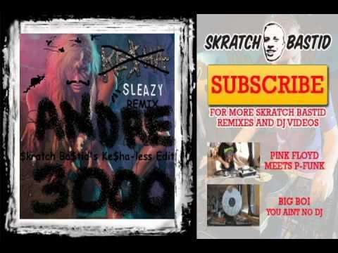 Andre 3000 - Sleazy Remix (Skratch Bastid's Ke$ha-less Edit)