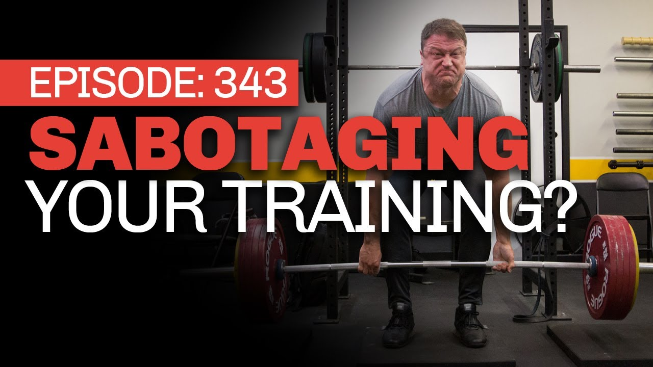 #343 How You May Be Sabotaging Your Training