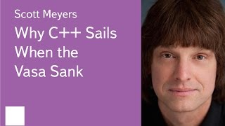 009. Why C++ Sails When the Vasa Sank - Scott Meyers