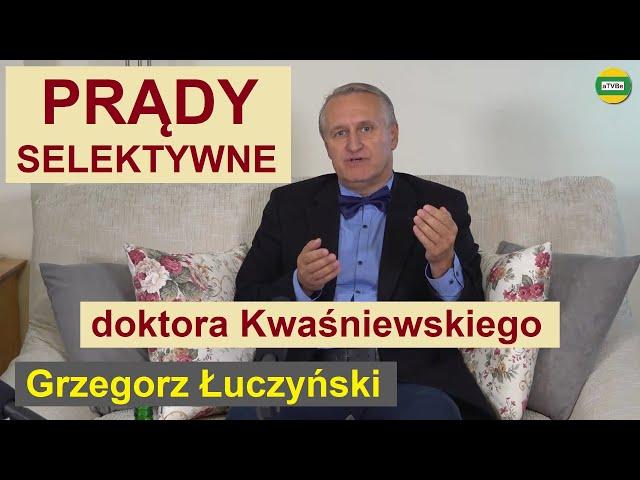 PRĄDY SELEKTYWNE doktora Kwaśniewskiego cz.7 Grzegorz Łuczyński STUDIO 2021