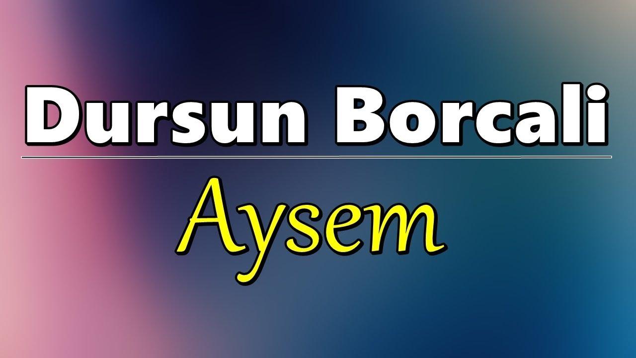 Dursun Borcali - Aysem (2019 Yeni)