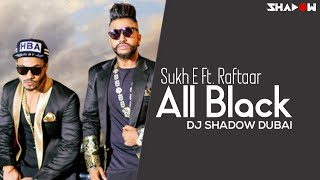 Sukh E feat Raftaar | All Black | DJ Shadow Dubai Remix | Full Video