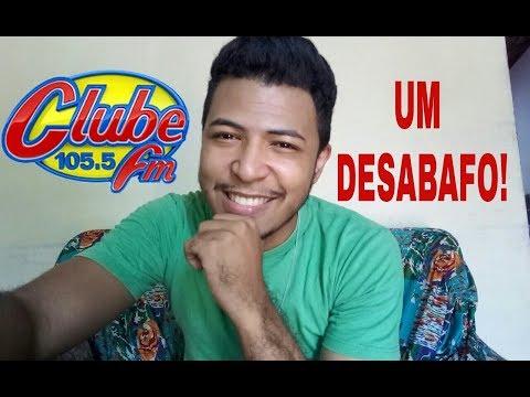 UM DESABAFO PARA A CLUBE FM(Brasília)