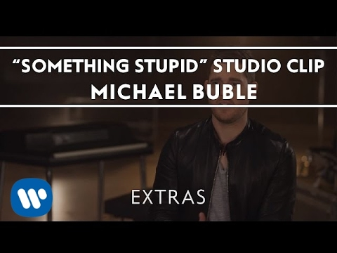 Michael Bublé - Something Stupid (Studio Clip) [Extra]